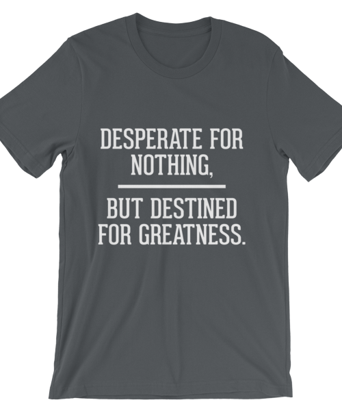 Desperate for Nothing… Tee