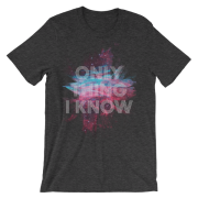 'Only Thing I Know' Tee