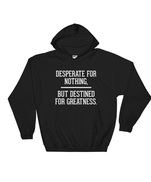 Desperate for Nothing… Hoodie